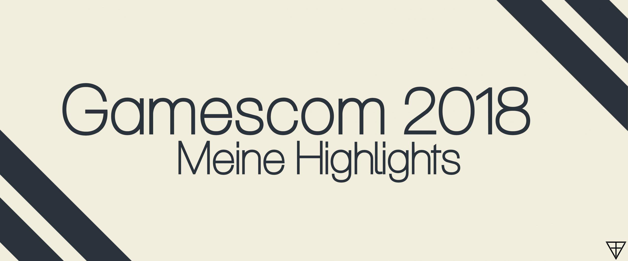 Gamescom 2018 - Meine Highlights 1